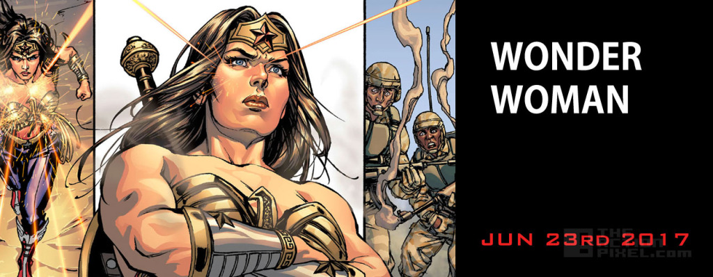 Wonder Woman (June 23rd - DC Comics - starring Gal Gadot of Fast & Furious series). THE ACTION PIXEL @theactionpixel