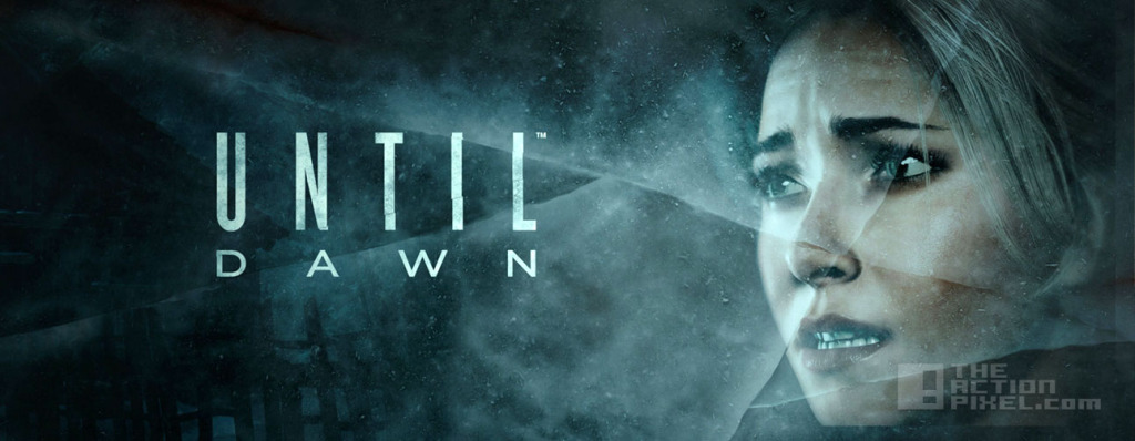 until Dawn. Supermassive games. The Action Pixel. @TheActionPixel