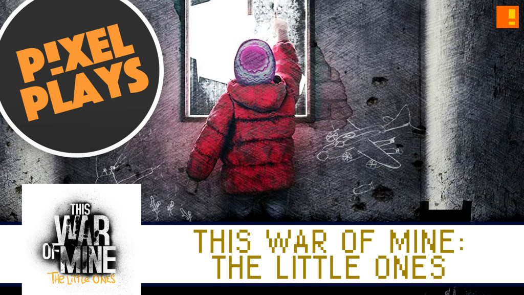 this war of mine, the little ones, pixel plays, entertainment on tap, the action pixel, @theactionpixel, 11 bit studios,