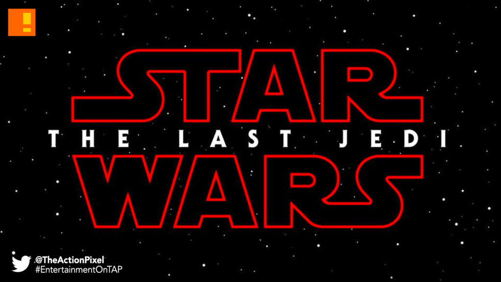 star wars, the last jedi, jedi, star wars: the last jedi, the action pixel, entertainment on tap,