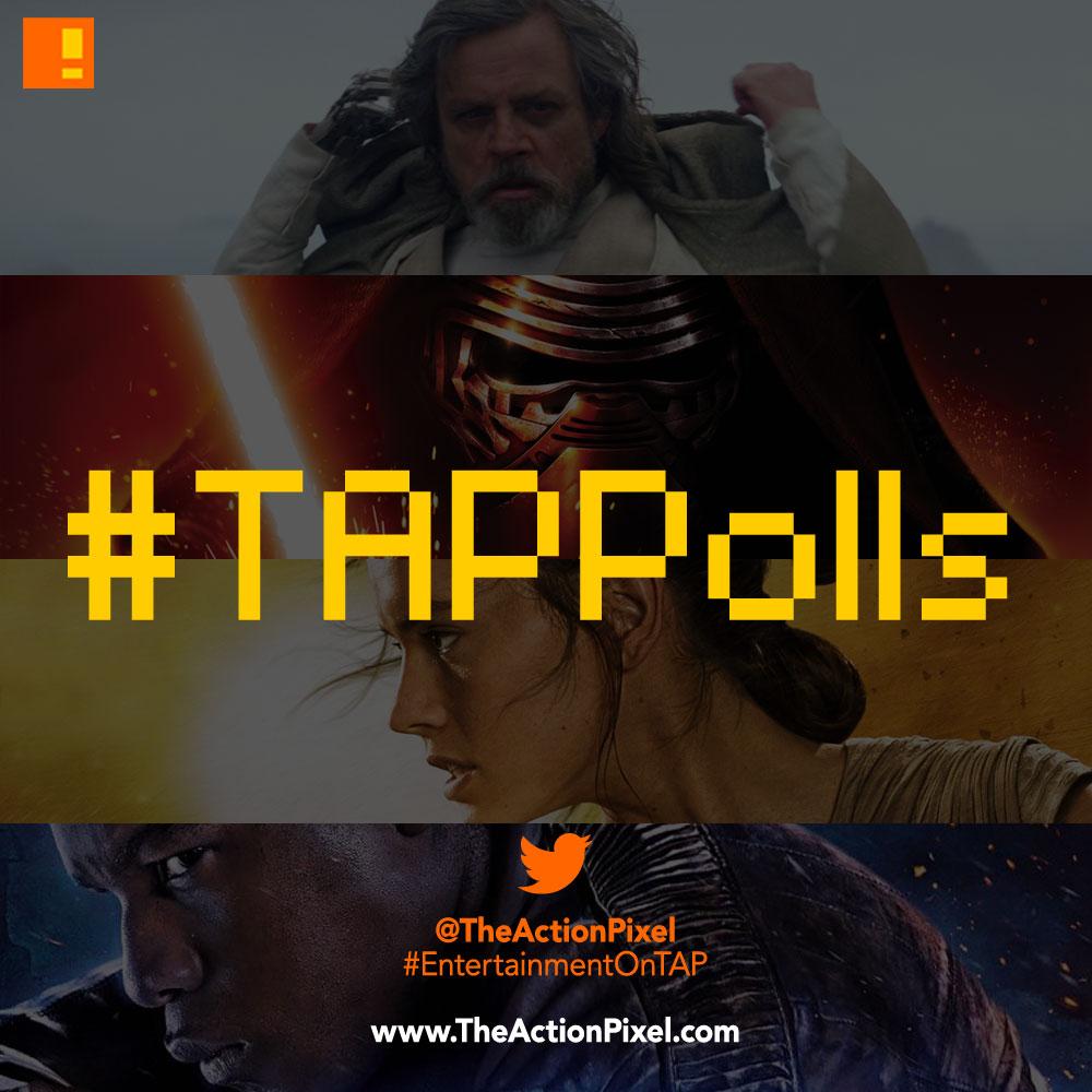 #TAPPOLLS, the last jedi, star wars, the last jedi, jedi, star wars: the last jedi, the action pixel, entertainment on tap,