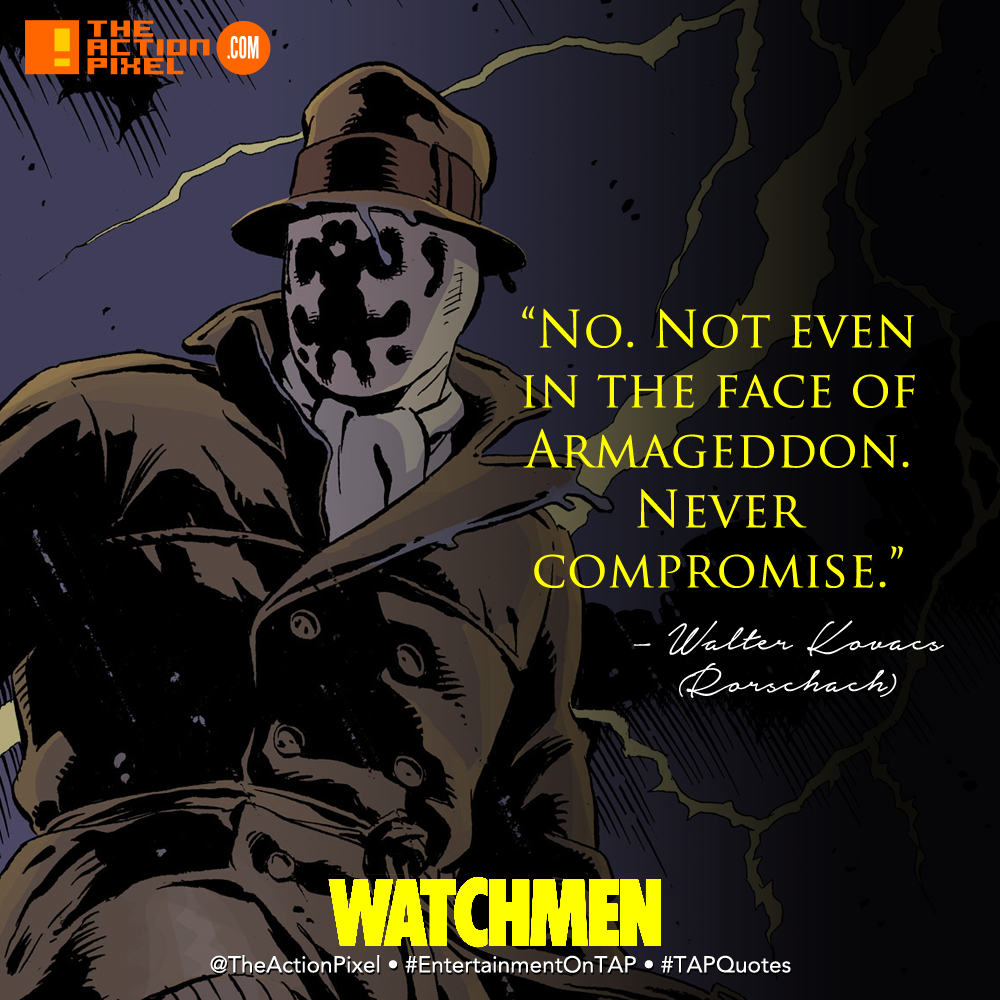 No. Not even in the face of Armageddon. Never compromise., tap quotes, #tapquotes,walter kovacs, rorschach, alan moore, armageddon, dc comics, watchmen, vertigo comics, quotations, motivation, entertainment on tap, the action pixel