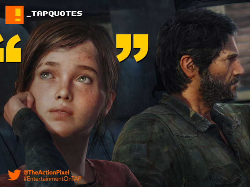TAP Quotes,endure and survive, the last of us, last of us,the action pixel, ellie, quotes, game, naughty dog, tap, the action pixel, entertainment on tap,