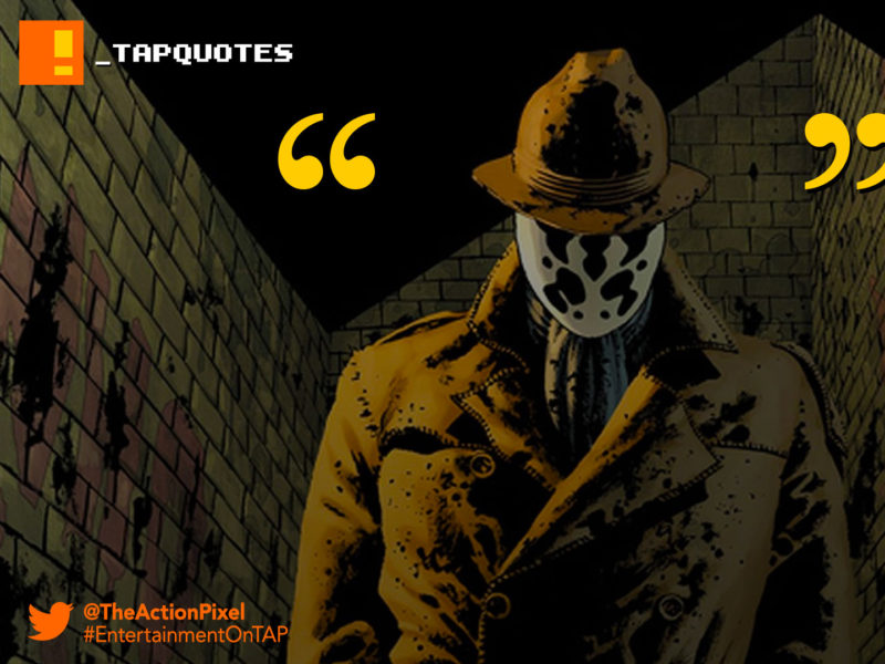 """TAP Quotes, alan moore, quotes, quotations, #TAPquotes, quote, rorschach, """"The streets are extended gutters and the gutters are full of blood and when the drains finally scab over, all the vermin will drown. The accumulated filth of all their sex and murder will foam up about their waists and all the whores and politicians will look up and shout 'SAVE US!'...and I'll look down and whisper 'No.' , entertainment on tap, the action pixel, dc comics, vertigo comics,"""