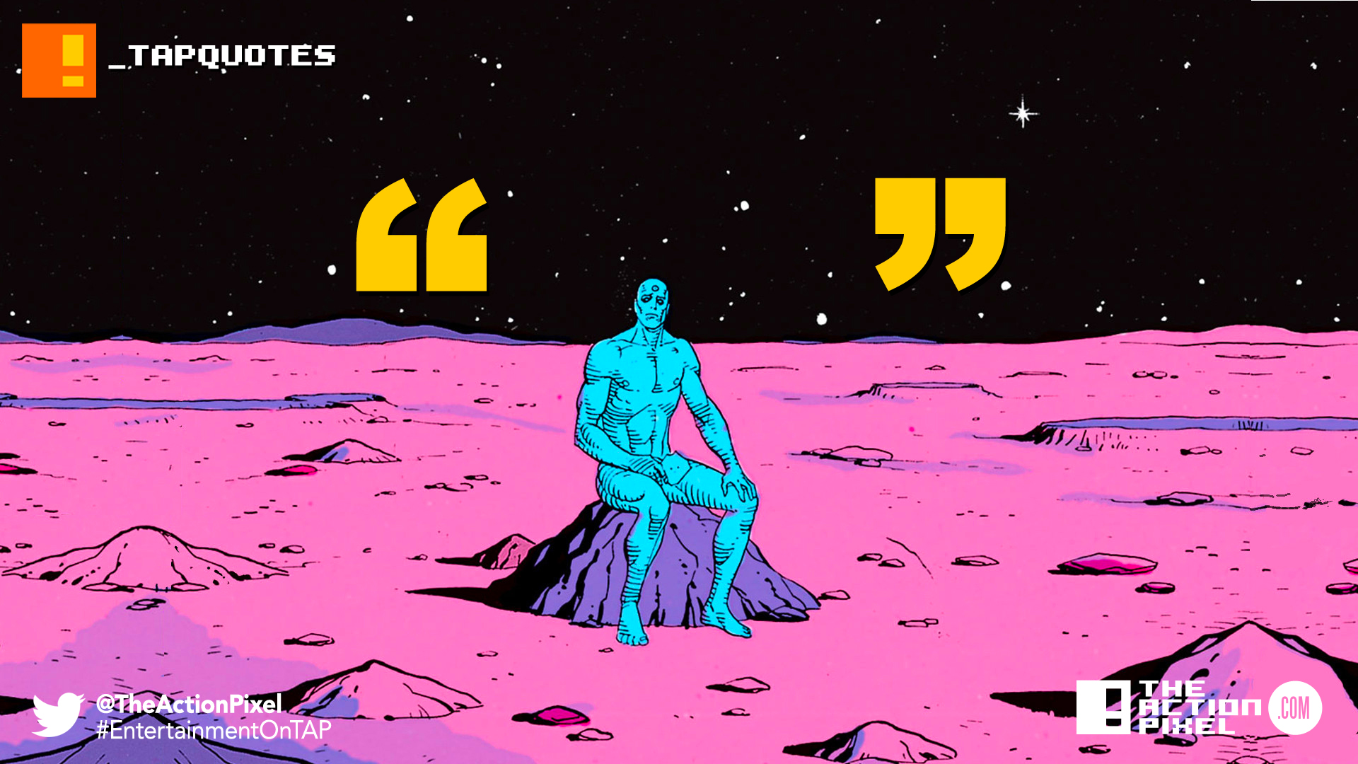 tap quotes, manhattan, doctor manhattan, quotes, the action pixel, entertainment on tap,