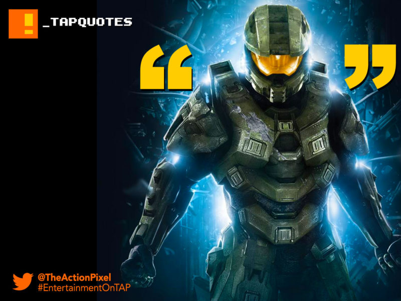 a hero need not speak. when he is gone the world will speak for him, halo, spartan 117, spartan, bungie,the action pixel,entertainment on tap, tap quotes, tap quote, quote of the day, quote,gaming,
